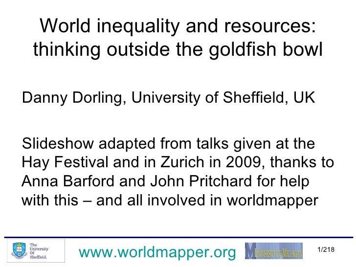 World inequality and resources: thinking outside the goldfish bowl <ul><li>Danny Dorling, University of Sheffield, UK </li...