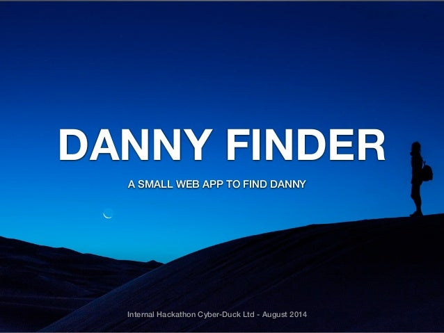 DANNY FINDER  A SMALL WEB APP TO FIND DANNY  Internal Hackathon Cyber-Duck Ltd - August 2014
