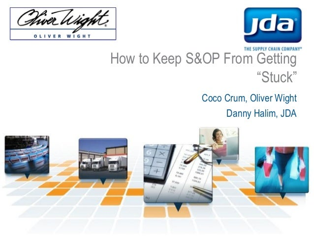 """How to Keep S&OP From Getting """"Stuck"""" Coco Crum, Oliver Wight Danny Halim, JDA"""