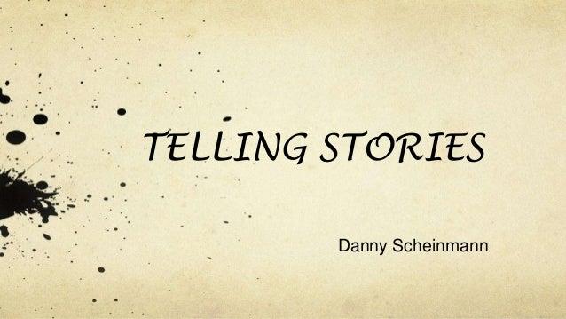 TELLING STORIES Danny Scheinmann