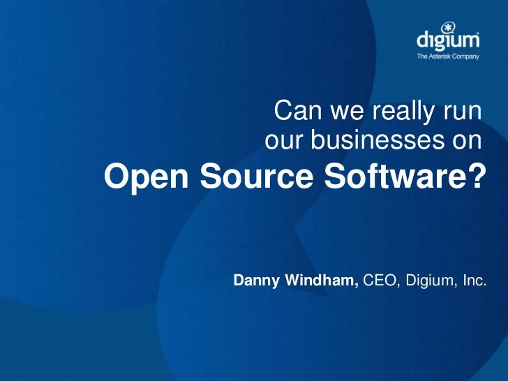 Can we really runour businesses on<br />Open Source Software?<br />Danny Windham, CEO, Digium, Inc.<br />