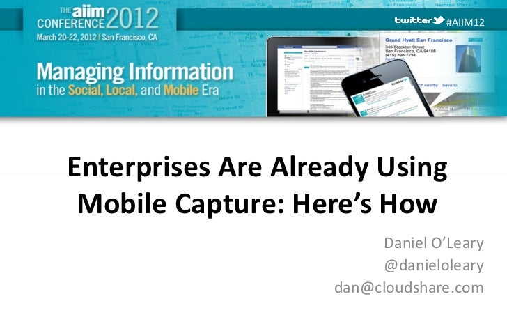 #AIIM12Enterprises Are Already Using Mobile Capture: Here's How                         Daniel O'Leary                    ...