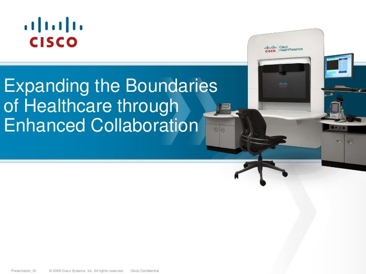 Expanding the Boundariesof Healthcare throughEnhanced CollaborationPresentation_ID   © 2009 Cisco Systems, Inc. All rights...