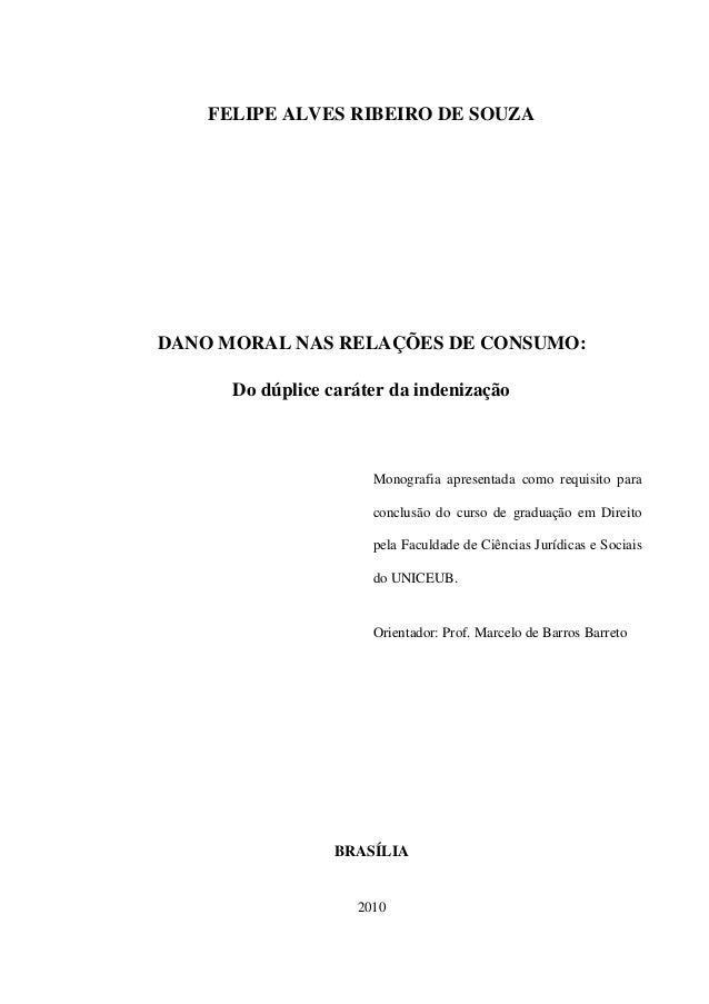 FELIPE ALVES RIBEIRO DE SOUZA DANO MORAL NAS RELAÇÕES DE CONSUMO: Do dúplice caráter da indenização Monografia apresentada...