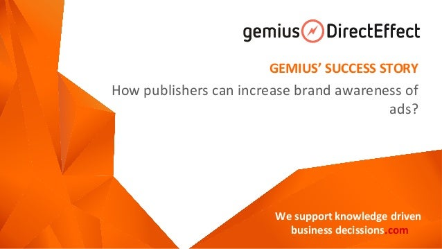 We support knowledge driven business decissions.com GEMIUS' SUCCESS STORY How publishers can increase brand awareness of a...