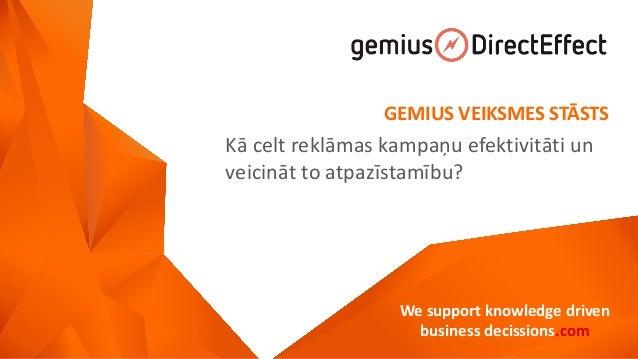 We support knowledge driven  business decissions.com  GEMIUS VEIKSMES STĀSTS  Kā celt reklāmas kampaņu efektivitāti un vei...