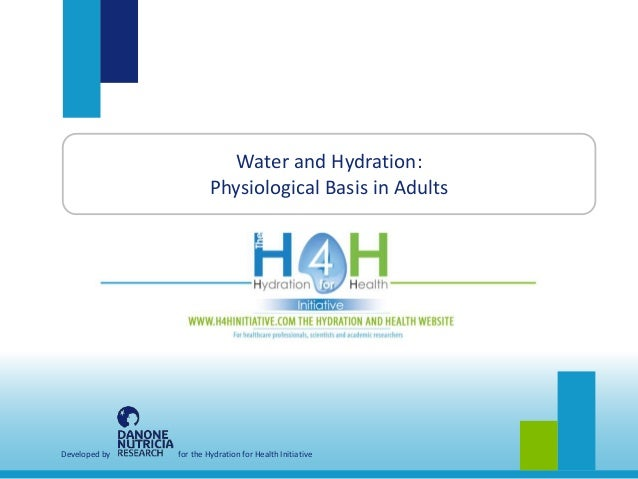 Developed by for the Hydration for Health Initiative Water and Hydration: Physiological Basis in Adults