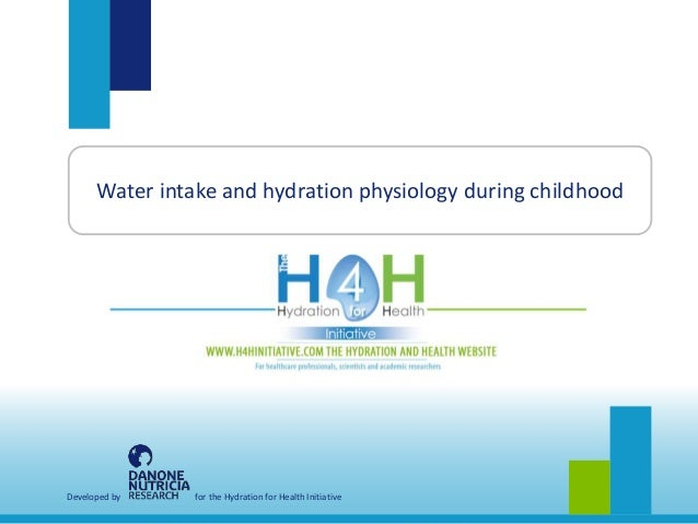 Developed by for the Hydration for Health Initiative Water intake and hydration physiology during childhood