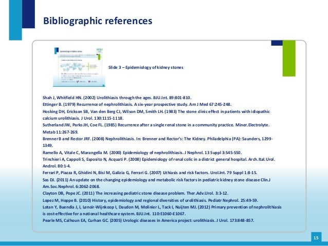 Shah J, Whitfield HN. (2002) Urolithiasis through the ages. BJU.Int. 89:801-810. Ettinger B. (1979) Recurrence of nephroli...