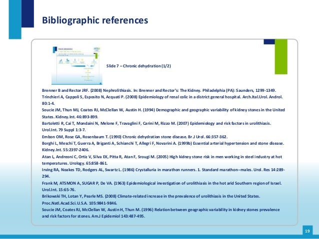 Bibliographic references 19 Slide 7 – Chronic dehydration (1/2) Brenner B and Rector JRF. (2008) Nephrolithiasis. In: Bren...