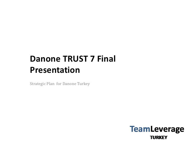 Danone TRUST 7 Final Presentation<br />Strategic Plan  for Danone Turkey<br />