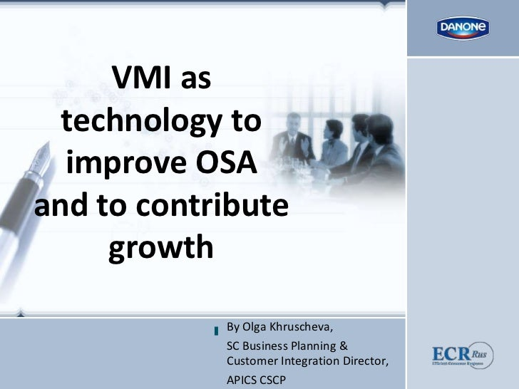 VMI as technology to improve OSA and to contribute growth<br />By Olga Khruscheva, <br />SC Business Planning & Customer I...