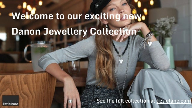 Welcome to our exciting new Danon Jewellery Collection See the full collection at lizzielane.com