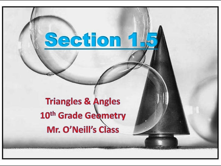 Section 1.5<br />Triangles & Angles<br />10th Grade Geometry<br />Mr. O'Neill's Class<br />