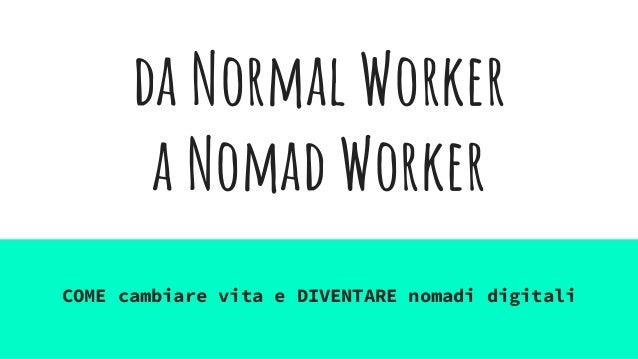 da Normal Worker a Nomad Worker COME cambiare vita e DIVENTARE nomadi digitali