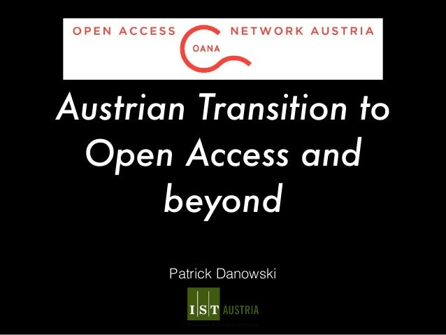 Austrian Transition to Open Access and beyond Patrick Danowski