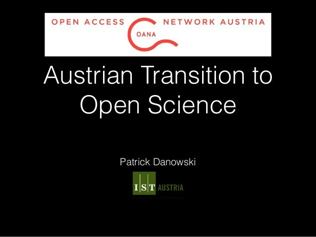Austrian Transition to Open Science Patrick Danowski