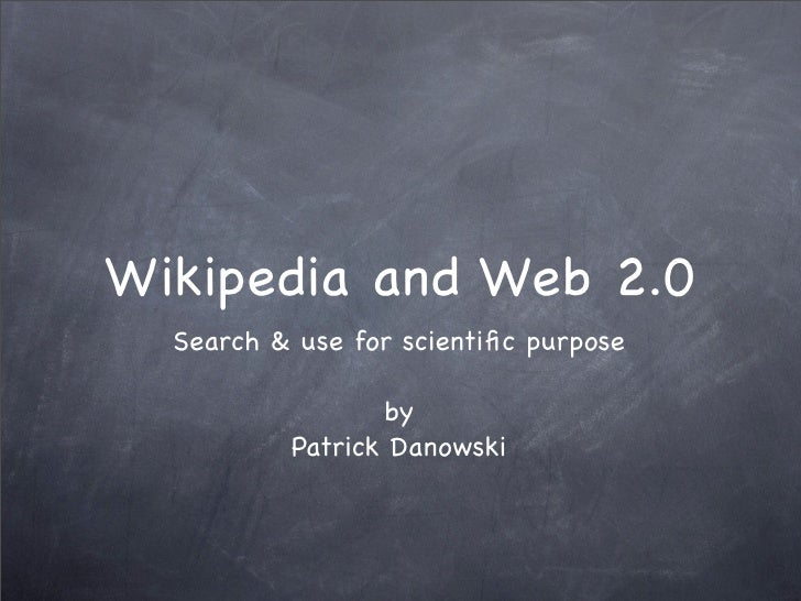 Wikipedia and Web 2.0   Search & use for scientific purpose                   by           Patrick Danowski