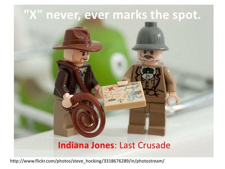 """X"" never, ever marks the spot.                     Indiana Jones: Last Crusadehttp://www.flickr.com/photos/steve_hocking/..."