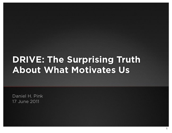 DRIVE: The Surprising TruthAbout What Motivates UsDaniel H. Pink17 June 2011                              1