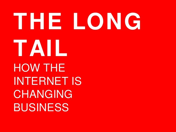 THE LONG TAIL  HOW THE  INTERNET IS  CHANGING  BUSINESS