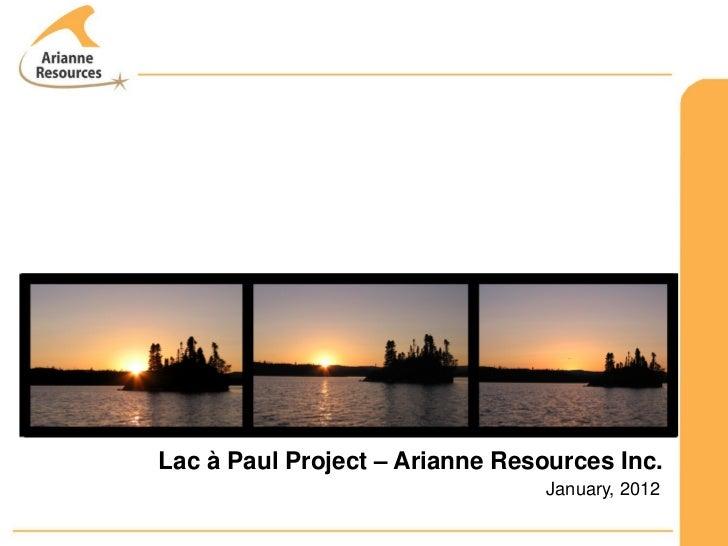 Lac à Paul Project – Arianne Resources Inc.                                 January, 2012