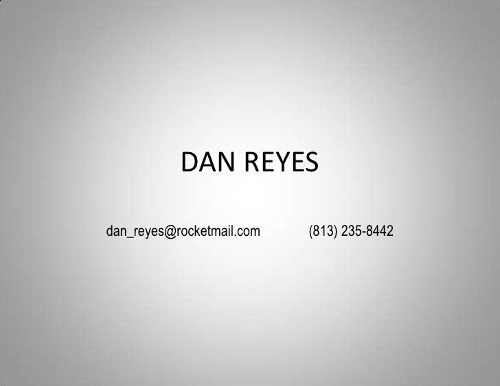 DAN REYES<br />dan_reyes@rocketmail.com(813) 235-8442<br />