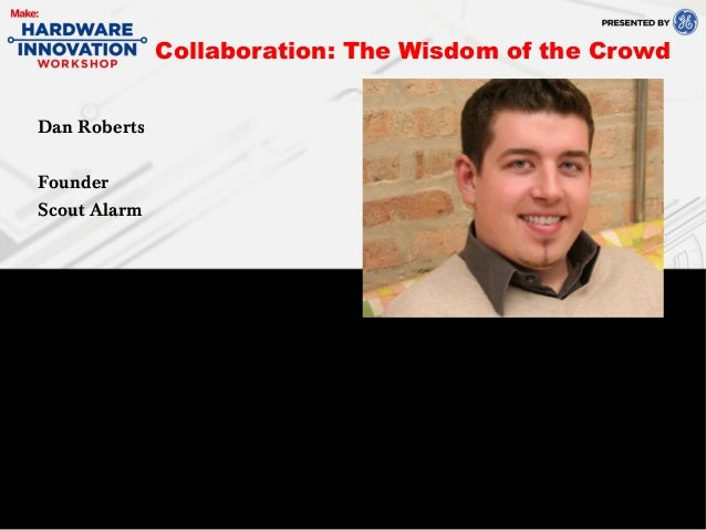 Dan RobertsFounderScout AlarmCollaboration: The Wisdom of the Crowd