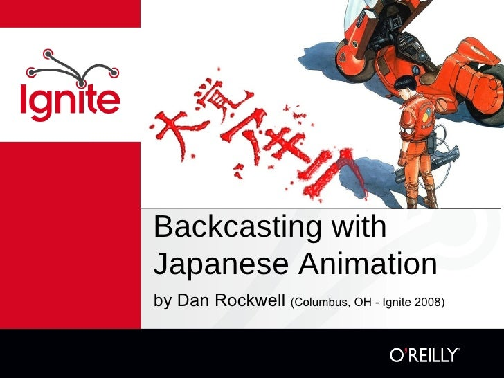 Backcasting with Japanese Animation <ul><li>by Dan Rockwell  (Columbus, OH - Ignite 2008) </li></ul>