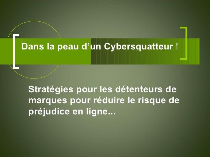 Dans la peau d'un Cybersquatteur  !  Stratégies pour les détenteurs de marques pour réduire le risque de préjudice en lign...