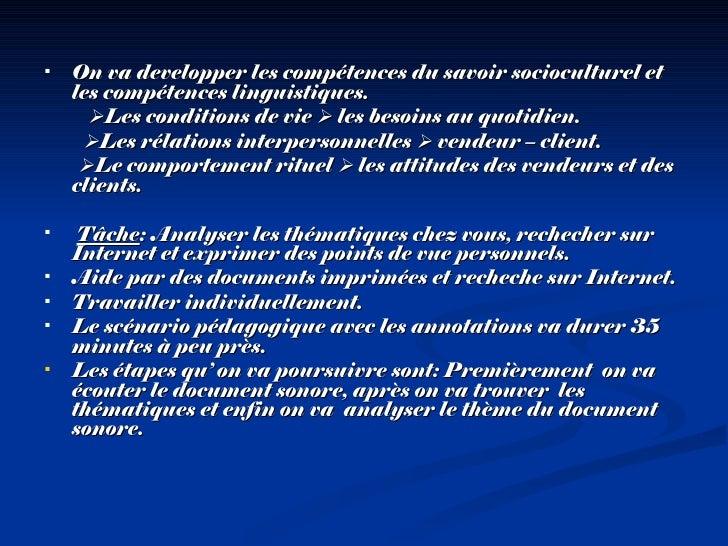 <ul><li>On va developper les comp é tences du savoir socioculturel et les comp étences  linguistiques.  </li></ul><ul><li>...