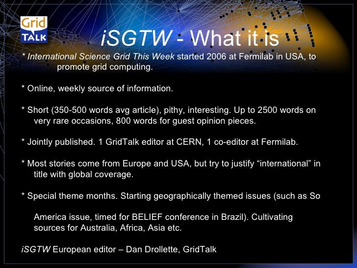 * International Science Grid This Week  started 2006 at Fermilab in USA, to  promote grid computing. * Online, weekly sour...