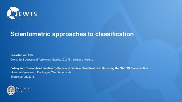 Scientometric approaches to classification Nees Jan van Eck Centre for Science and Technology Studies (CWTS), Leiden Unive...