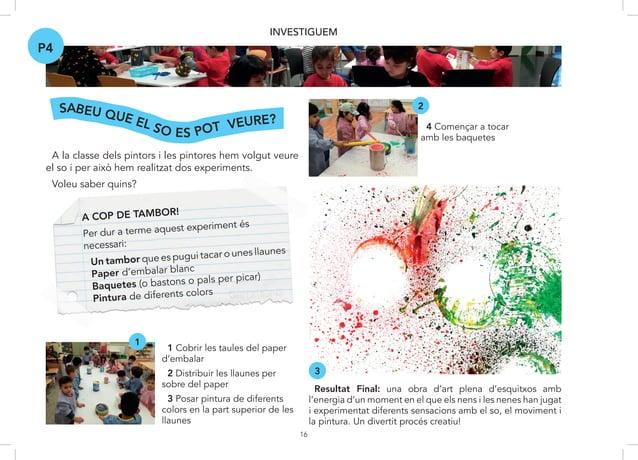 16 INVESTIGUEM A la classe dels pintors i les pintores hem volgut veure el so i per això hem realitzat dos experiments. Vo...