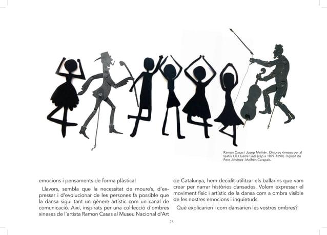 23 Llavors, sembla que la necessitat de moure's, d'expres- sar i d'evolucionar de les persones, fan possible que la dansa ...