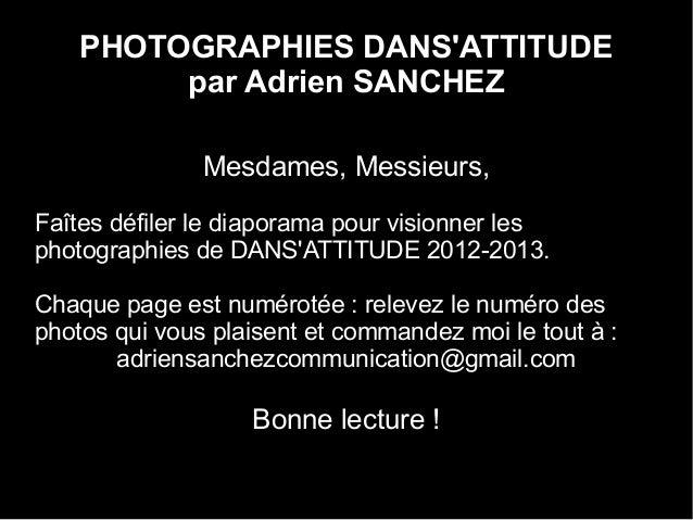 PHOTOGRAPHIES DANSATTITUDEpar Adrien SANCHEZMesdames, Messieurs,Faîtes défiler le diaporama pour visionner lesphotographie...
