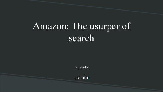 Amazon: The usurper of search Dan Saunders