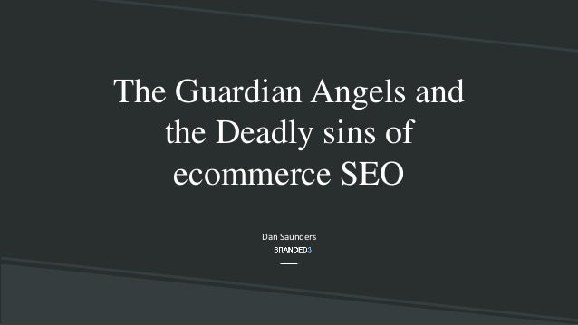 The Guardian Angels and the Deadly sins of ecommerce SEO Dan Saunders