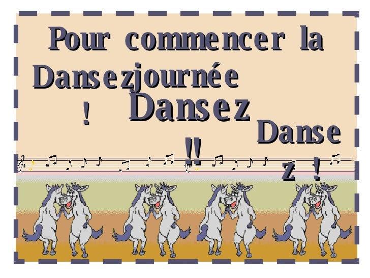 Pour commencer la journée Dansez ! Dansez !! Dansez !