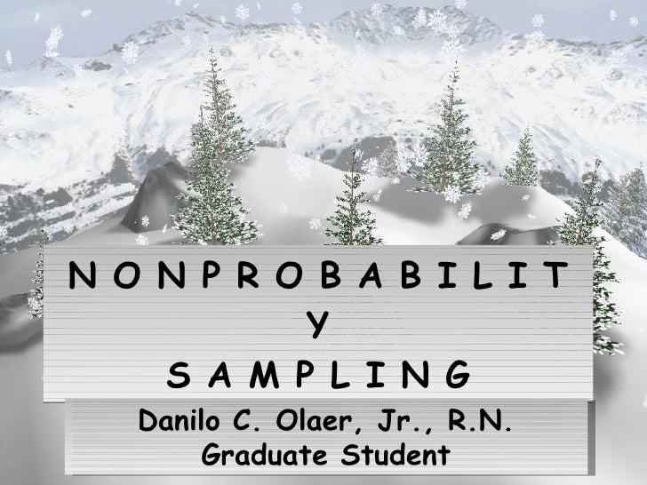 N O N P R O B A B I L I T Y S A M P L I N G Danilo C. Olaer, Jr., R.N. Graduate Student