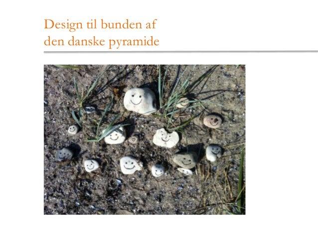 Design til bunden afden danske pyramide