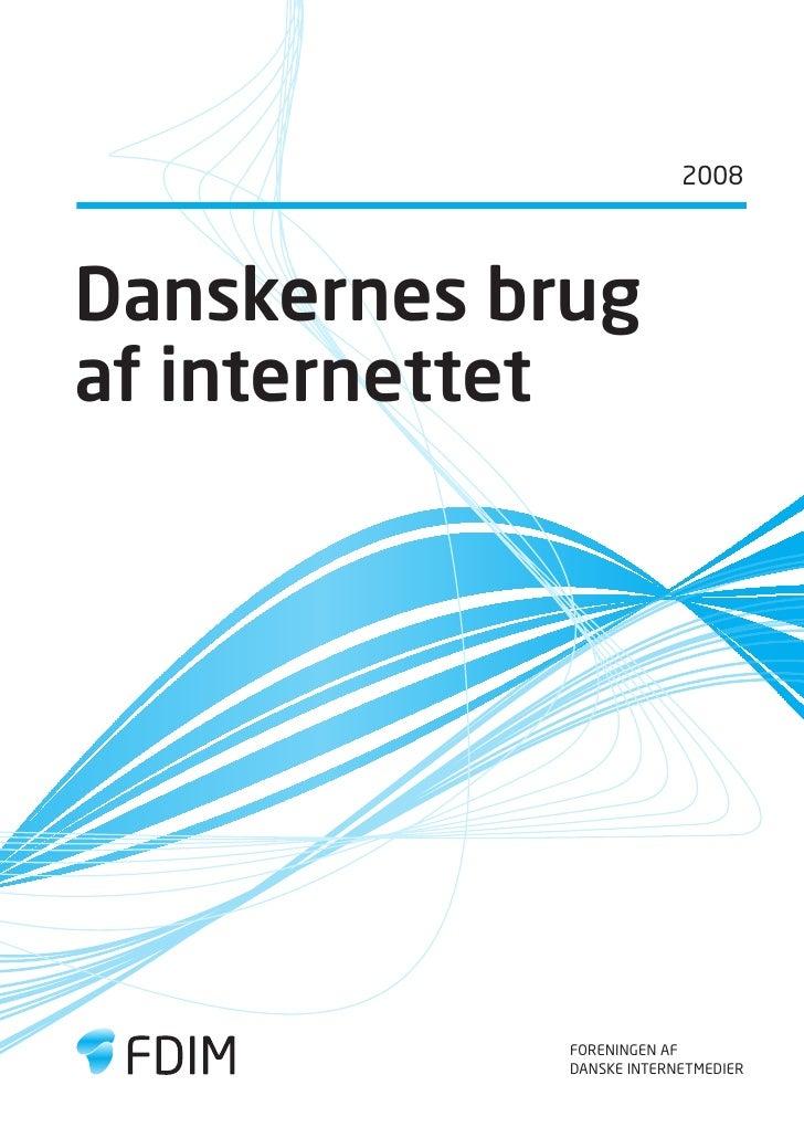 2008     Danskernes brug af internettet                  foreningen af              danske internetmedier