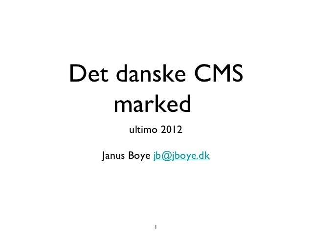 Det danske CMS    marked       ultimo 2012  Janus Boye jb@jboye.dk            1