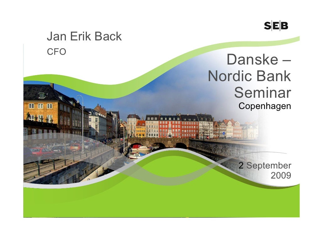 Jan Erik Back CFO                   Danske –                 Nordic Bank                    Seminar                     Co...