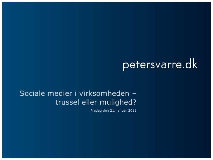 Sociale medier i virksomheden – trussel eller mulighed?<br />Fredag den 21. januar 2011<br />