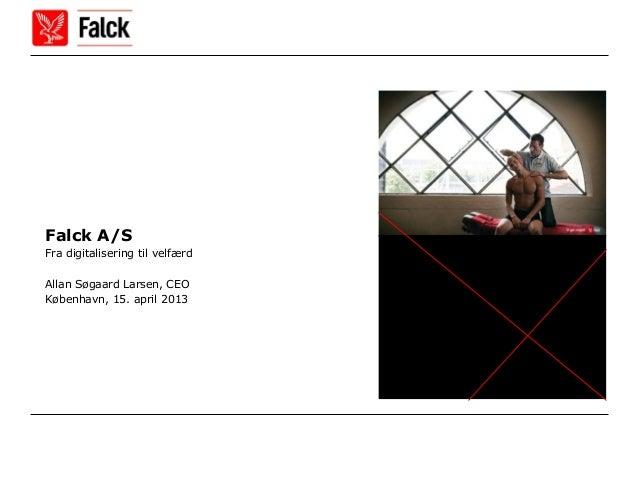 Falck A/SFra digitalisering til velfærdAllan Søgaard Larsen, CEOKøbenhavn, 15. april 2013
