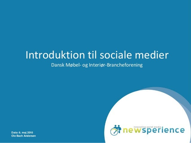 Dato: 6. maj 2010 Ole Bach Andersen Introduktion til sociale medier Dansk Møbel- og Interiør-Brancheforening