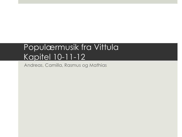 Populærmusik fra VittulaKapitel 10-11-12<br />Andreas, Camilla, Rasmus og Mathias<br />