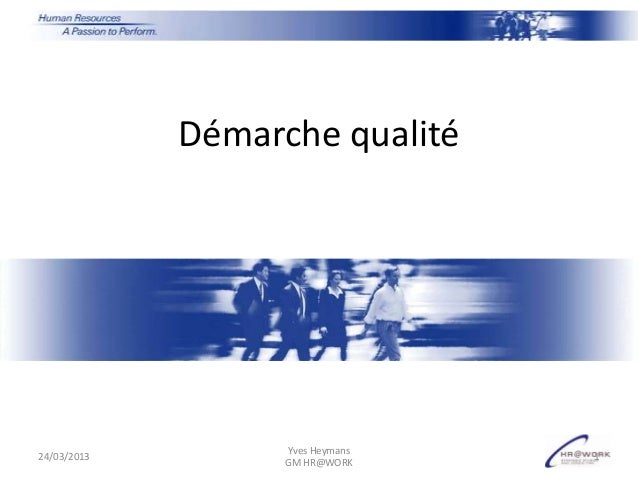 Démarche qualité                   Yves Heymans24/03/2013                        1                   GM HR@WORK