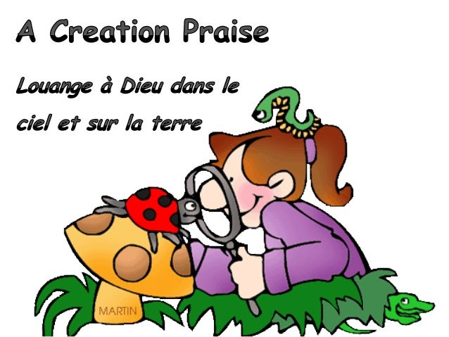 Praise the Lord!Praise the Lord from theheavens;Praise Him, all His angels;Alléluia, vive le Seigneur !Du haut du ciel, ac...